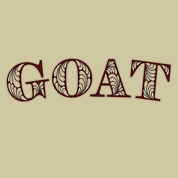 GOAT - Greatest Of All Time - Text Version by LoveOfDictums
