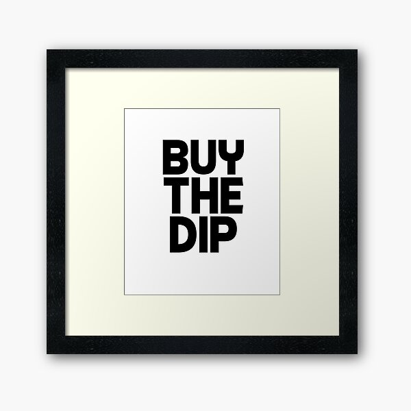 Buy the Dip Crypto Cryptocurrency Gift Idea Black Text Framed Art Print