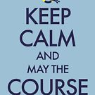 Keep Calm and May the Course be with You by Lynn Oliver