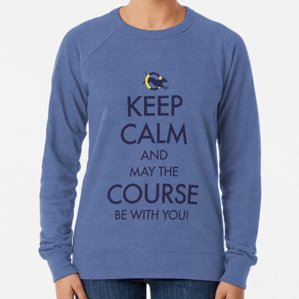 Keep Calm and May the Course be with You Lightweight Sweatshirt