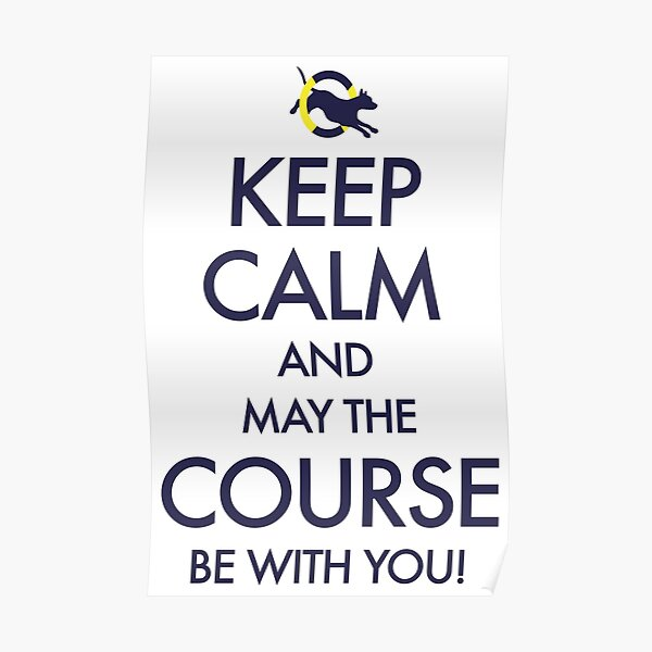 Keep Calm and May the Course be with You Poster