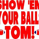 Show Them Your Balls Tom - blue and red by tommytidalwave