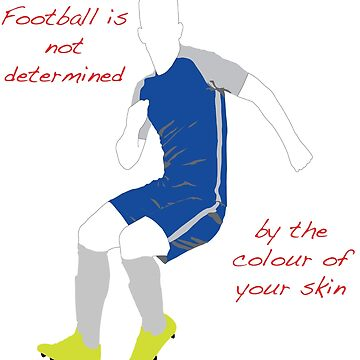 Football is not determined by the colour of your skin by connectphoto
