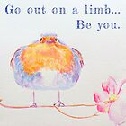 Go Out On A Limb...Be You  by Kellie Raines