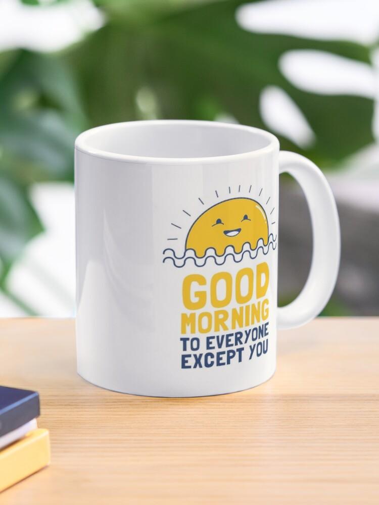 Guten Morgen An Alle Außer Dir Tasse