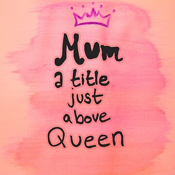 Mum: A Title just above Queen by LaurenPryde