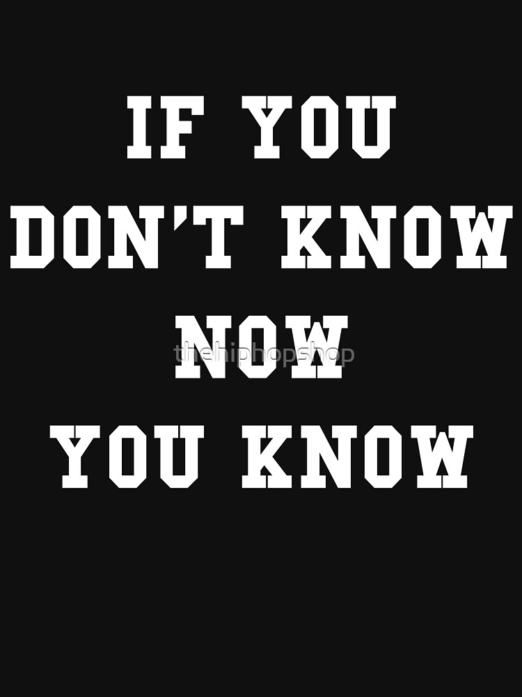 If you don't know, now you know by thehiphopshop