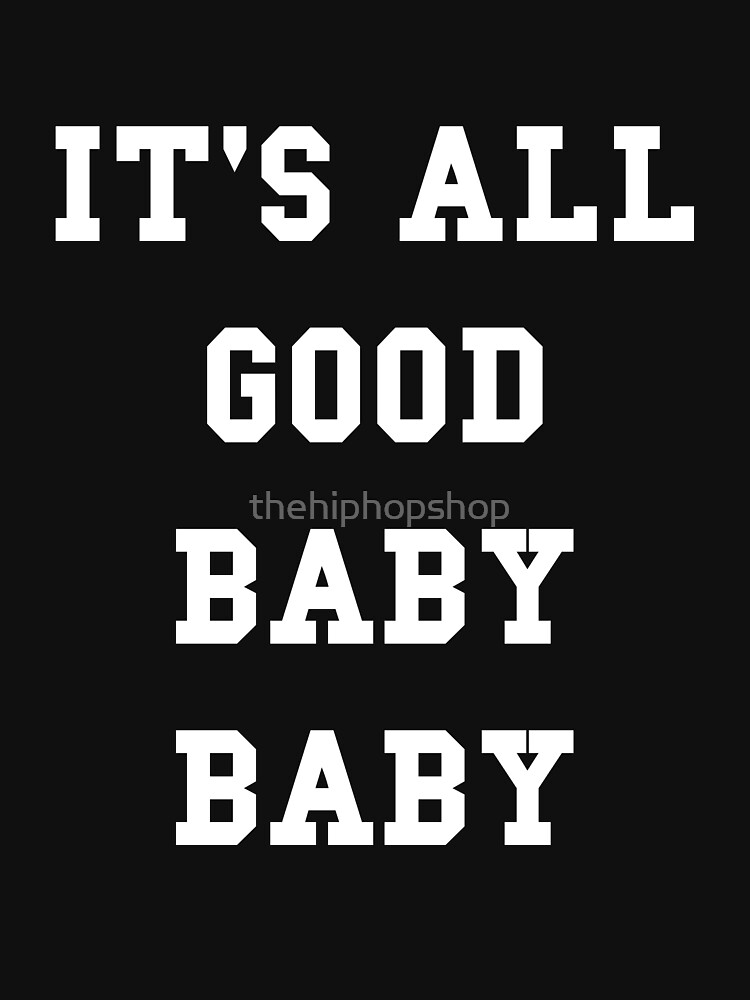 It's all good baby baby by thehiphopshop