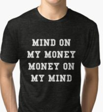 MIND ON MY MONEY MONEY ON MY MIND Tri-blend T-Shirt