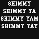 SHIMMY SHIMMY YA SHIMMY YAM SHIMMY YAY by thehiphopshop