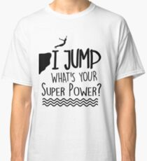 I Jump What´s Yout Super Power? Classic T-Shirt