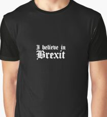 I believe in Brexit Graphic T-Shirt