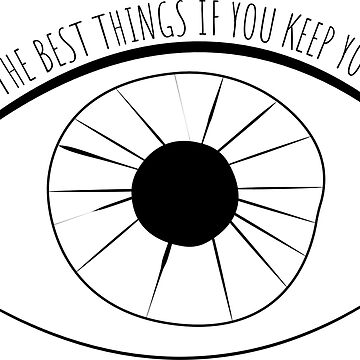 You'll miss the best things if you keep your eyes shut by srucci