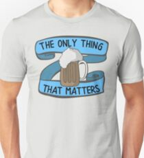 Beer - The Only Thing That Matters T-Shirt