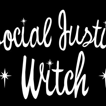 Social Justice Witch on black by terriblecomfort
