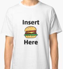 Insert burger here Classic T-Shirt
