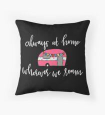 Always at Home Wherever We Roam Throw Pillow