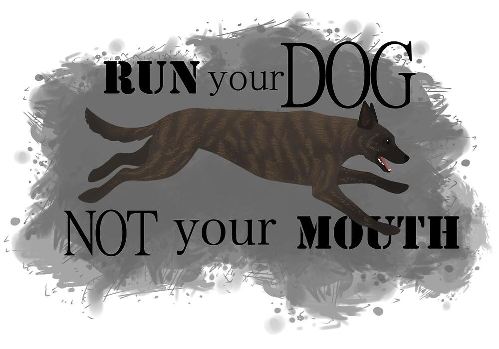 Run Your Dog, Not Your Mouth Dutch Shepherd light by Rhett J.