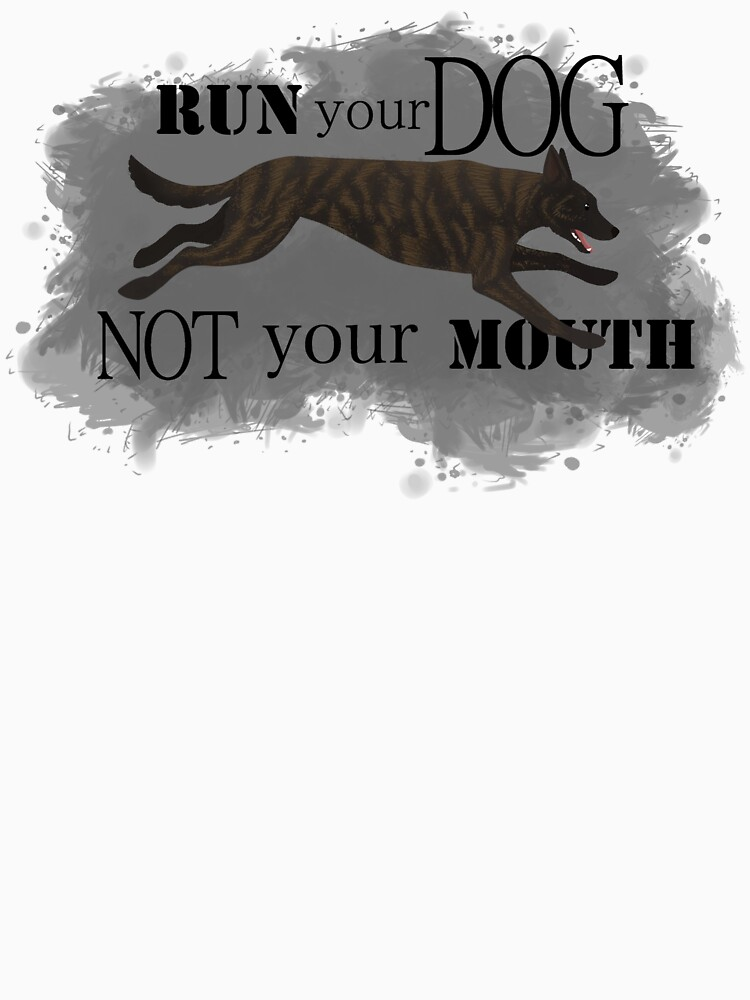 Run Your Dog, Not Your Mouth Dutch Shepherd medium by maretjohnson