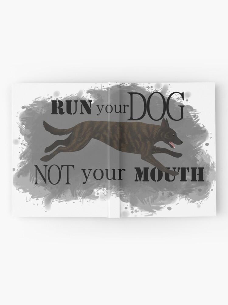 Alternate view of Run Your Dog, Not Your Mouth Dutch Shepherd medium Hardcover Journal
