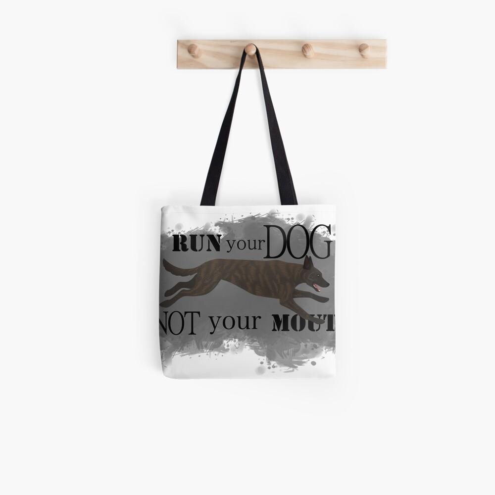 Run Your Dog, Not Your Mouth Dutch Shepherd light Tote Bag