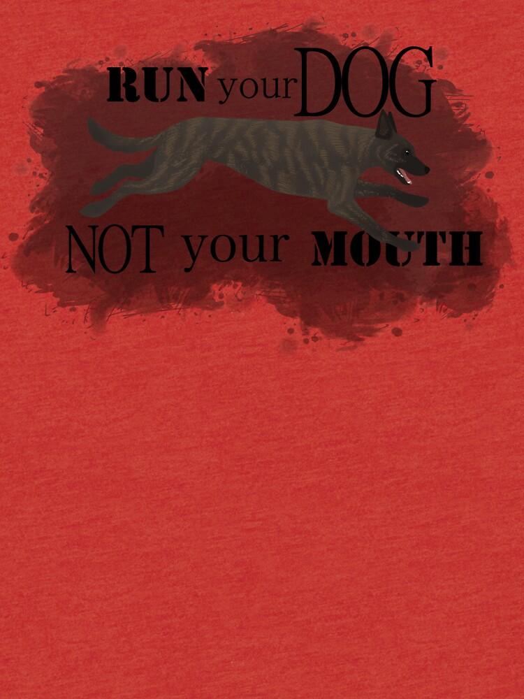 Run Your Dog, Not Your Mouth Dutch Shepherd light by maretjohnson