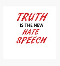 Truth is the new Hate Speech Photographic Print