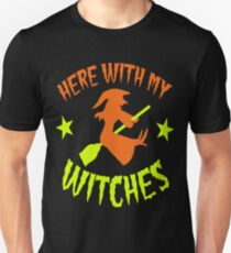 HERE WITH MY WITCHES witch on a broomstick T-Shirt