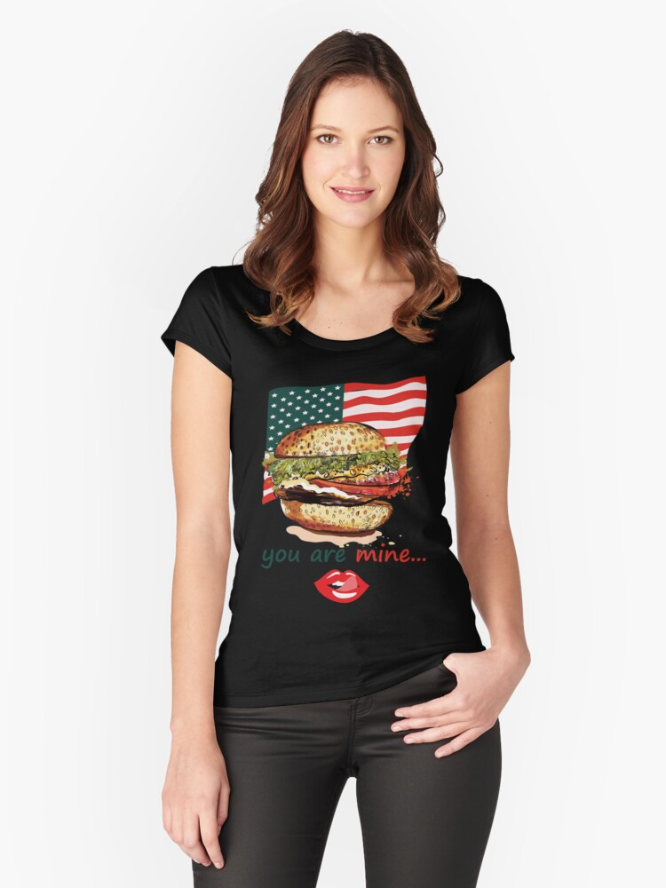 You Are Mine Funny American Burger Women's Fitted Scoop T-Shirt Front