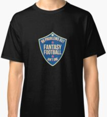 99 Problems But Fantasy Football Ain't One - Fantasy Football, Football Players, Sports Classic T-Shirt