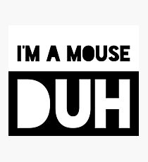 I'm a Mouse Duh Photographic Print