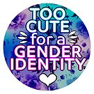 """""""Too Cute For A Gender Identity"""" by Lucieniibi"""