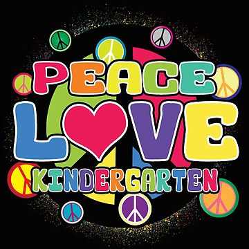 Peace Love Kindergarten by karmcg