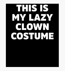 This Is My Lazy Clown Costume Funny Halloween Ironic  Photographic Print