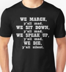 We march y'all mad We sit down y'all mad We speak up y'all mad We die y'all silent Tshirt T-Shirt