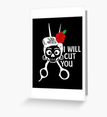 I will cut you Greeting Card