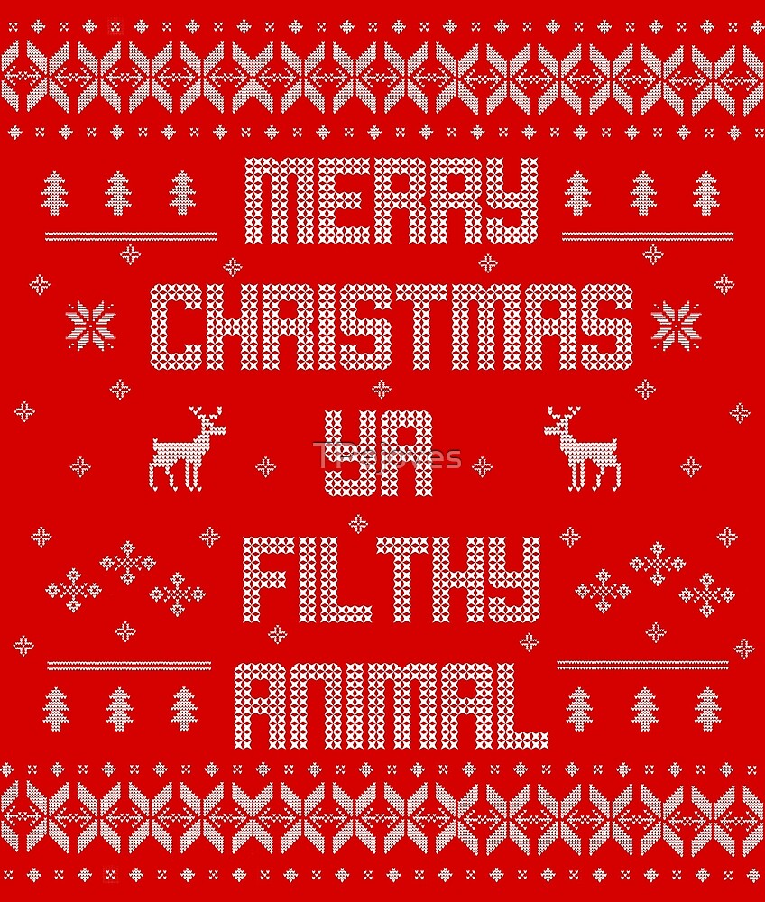Merry Christmas You Filthy Animals.Merry Christmas You Filthy Animal White Type By Tpejoves