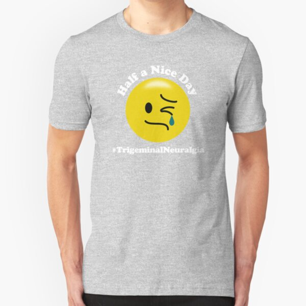 Half a Nice Day -  Trigeminal Neuralgia Slim Fit T-Shirt