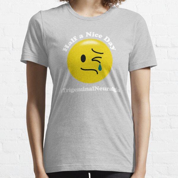 Ein halber schöner Tag - Trigeminusneuralgie Essential T-Shirt