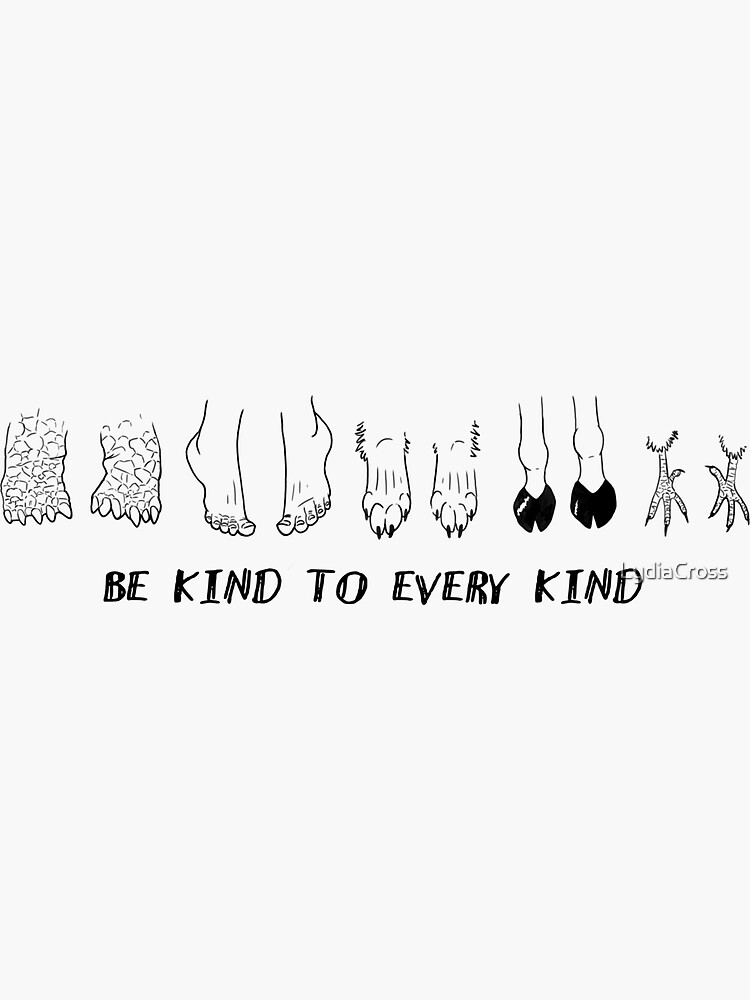 BE KIND TO EVERY KIND by LydiaCross
