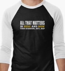 All That Matters Is Here And Now Men's Baseball ¾ T-Shirt