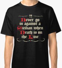 Never go in Against a Sicilan Classic T-Shirt