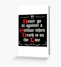 Never go in Against a Sicilan Greeting Card