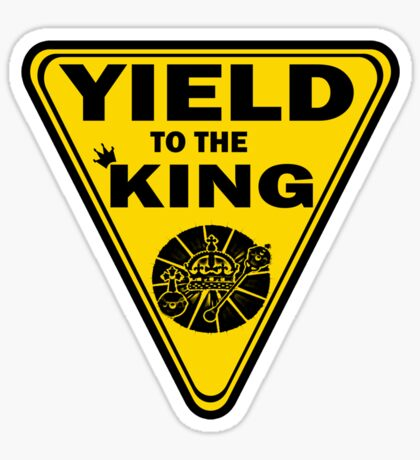 Yield to the King Sticker