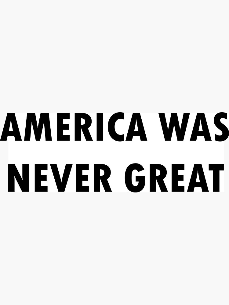 America Was Never Great by dru1138