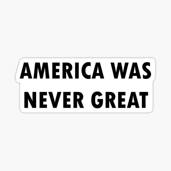 América nunca fue grandiosa Pegatina