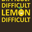 Difficult Difficult Lemon Difficult by Andrewdotcom