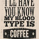 Quote - My blood type is Coffee! by ccorkin