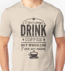 Quote - Drink, Drink, me!? Unisex T-Shirt
