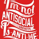 Quote - I'm not Antisocial, society is Anti-Me by ccorkin